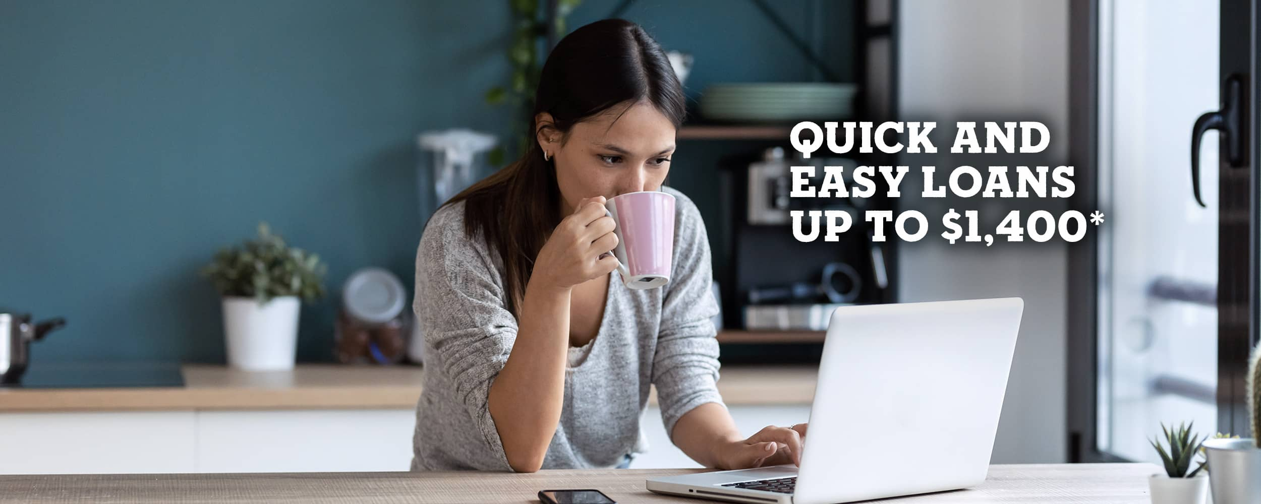 Quick and easy loans up to $1,400*